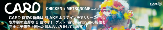 CARD / CHICKEN /  METRONOME FEAT. NINOHERON