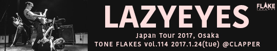 TONE FLAKES Vol.114, Lazyeyes Japan Tour 2017