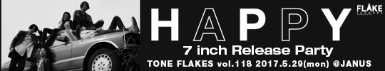 TONE FLAKES Vol.118, HAPPY 7inch Release Party