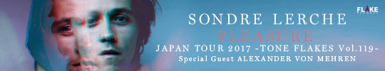 SONDRE LERCHE PLEASURE JAPAN TOUR 2017 -TONE FLAKES Vol.119 -