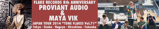 FLAKE RECORDS 8TH ANNIVERSARY, PROVIANT AUDIO & MAYA VIK JAPAN TOUR 2014, TONE FLAKES Vol.71