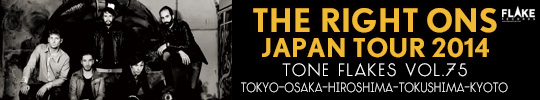 THE RIGHT ONS JAPAN TOUR 2014, TONE FLAKES Vol.75